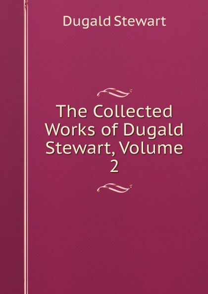 The Collected Works of Dugald Stewart, Volume 2