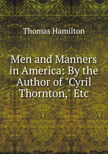 Men and Manners in America: By the Author of