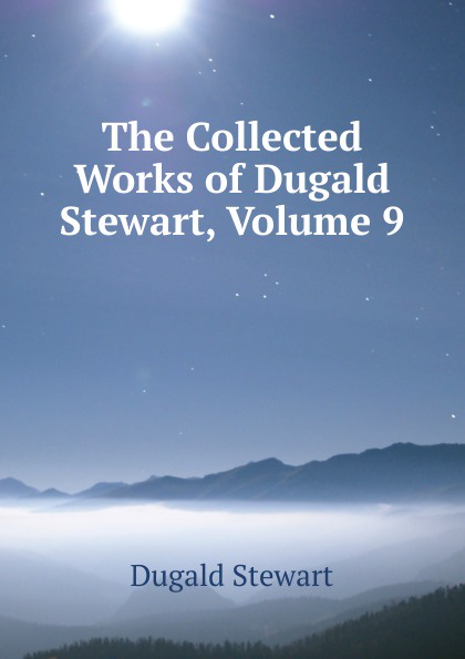 The Collected Works of Dugald Stewart, Volume 9