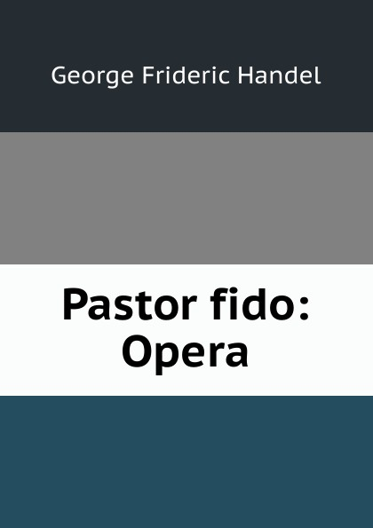 George Frideric Handel Pastor fido: Opera