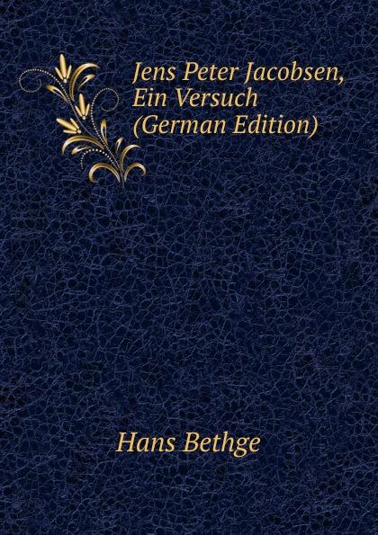 Hans Bethge Jens Peter Jacobsen, Ein Versuch (German Edition) jens peter jacobsen die novellen