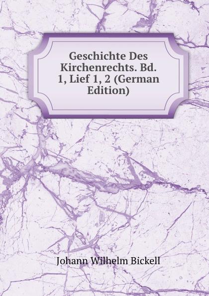 Johann W. Bickell Geschichte Des Kirchenrechts. Bd. 1, Lief 1, 2 (German Edition) józsef budenz ugrische sprachstudien 2 lief german edition