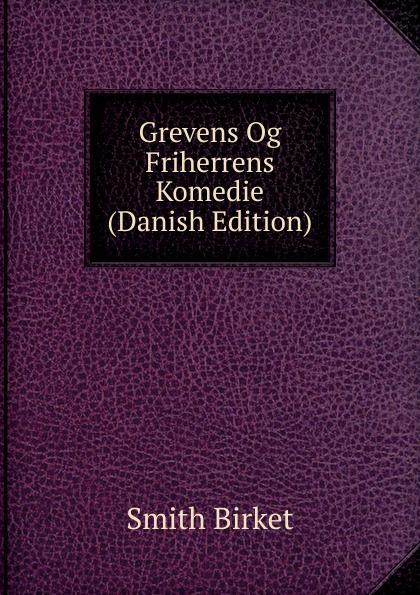Grevens Og Friherrens Komedie (Danish Edition)