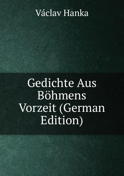 Vaclav Hanka Gedichte Aus Bohmens Vorzeit (German Edition) vaclav hanka mluwnice cili saustawa ceskeho gazyka podle dobrowskeho