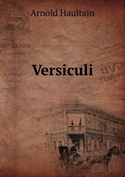 Arnold Haultain Versiculi arnold haultain hints for lovers