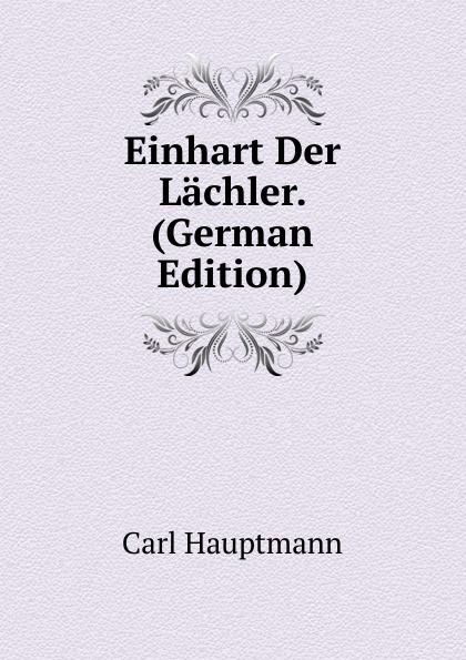 Carl Hauptmann Einhart Der Lachler. (German Edition) carl hauptmann einhart der lachler