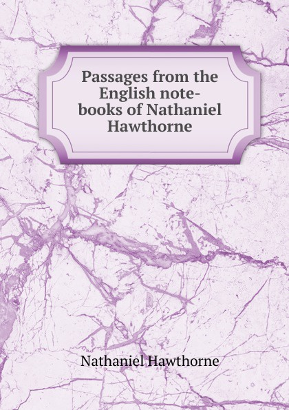 Hawthorne Nathaniel Passages from the English note-books of