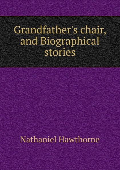 Hawthorne Nathaniel G chair, and Biographical stories
