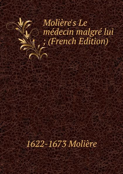 Molière M Le medecin malgre lui ; (French Edition)