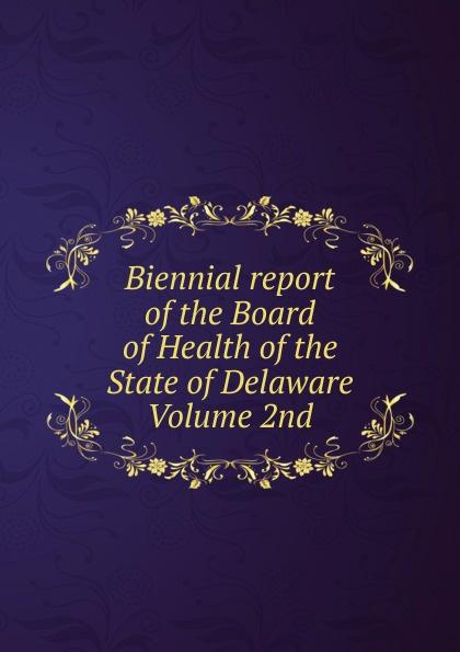 Biennial report of the Board of Health of the State of Delaware Volume 2nd Эта книга — репринт оригинального издания, созданный на основе...