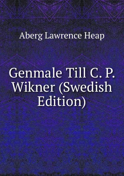 Genmale Till C.  P.  Wikner (Swedish Edition) Редкие, забытые и малоизвестные книги, изданные с петровских времен...