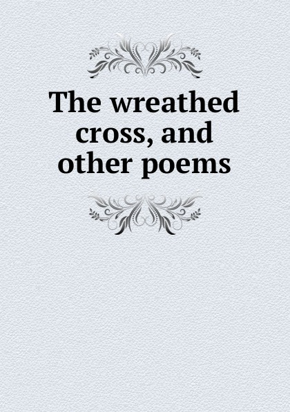 The wreathed cross, and other poems wreathed