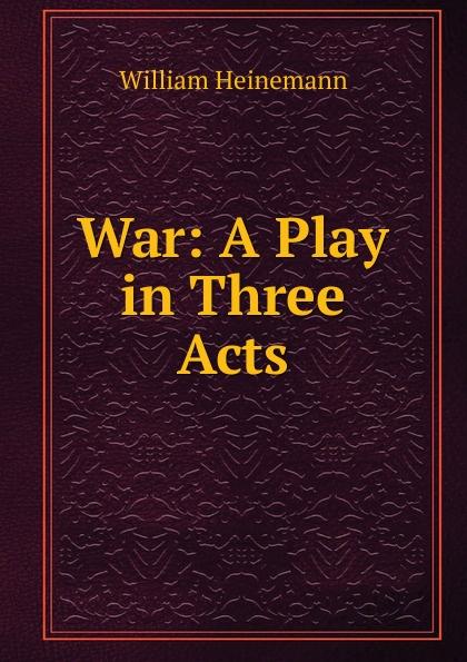 William Heinemann War: A Play in Three Acts e a bennett milestones a play in three acts
