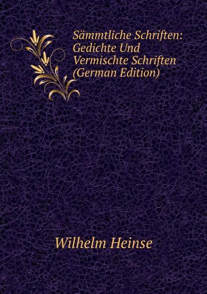 купить Wilhelm Heinse Sammtliche Schriften: Gedichte Und Vermischte Schriften (German Edition) дешево