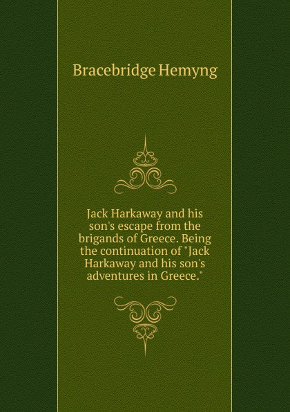 Bracebridge Hemyng Jack Harkaway and his  escape from the brigands of Greece. Being continuation adventures in