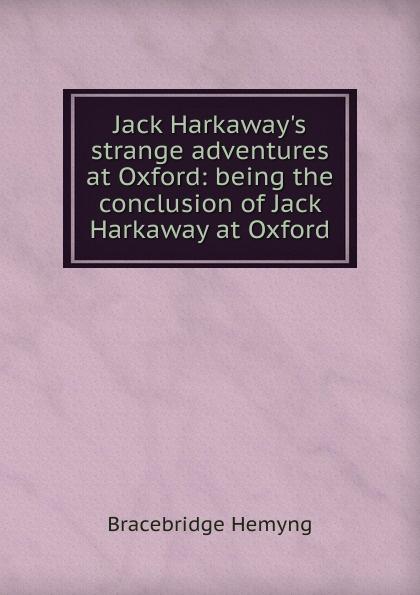 Bracebridge Hemyng Jack H strange adventures at Oxford: being the conclusion of Harkaway Oxford