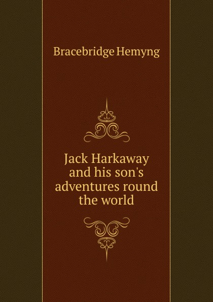 Bracebridge Hemyng Jack Harkaway and his  adventures round the world