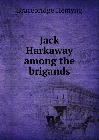 Bracebridge Hemyng Jack Harkaway among the brigands