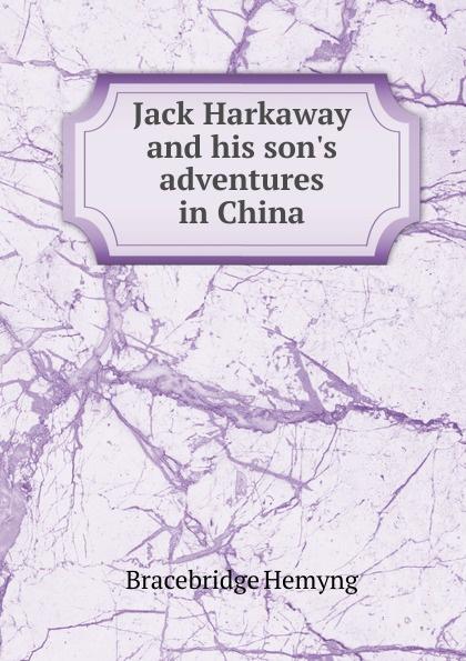 Bracebridge Hemyng Jack Harkaway and his  adventures in China