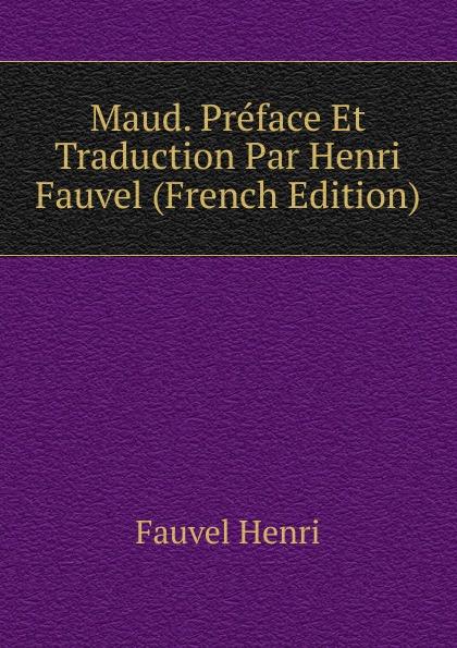 Fauvel Henri Maud. Preface Et Traduction Par Henri Fauvel (French Edition) albert fauvel faune gallo rhenane