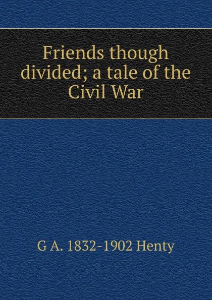 Henty George Alfred Friends though divided; a tale of the Civil War цена в Москве и Питере