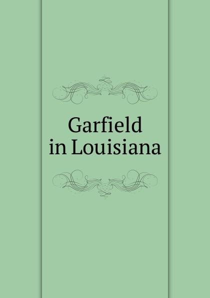 Garfield in Louisiana Редкие, забытые и малоизвестные книги, изданные с петровских времен...