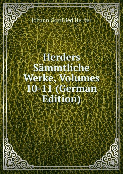 Herder Johann Gottfried Herders Sammtliche Werke, Volumes 10-11 (German Edition)
