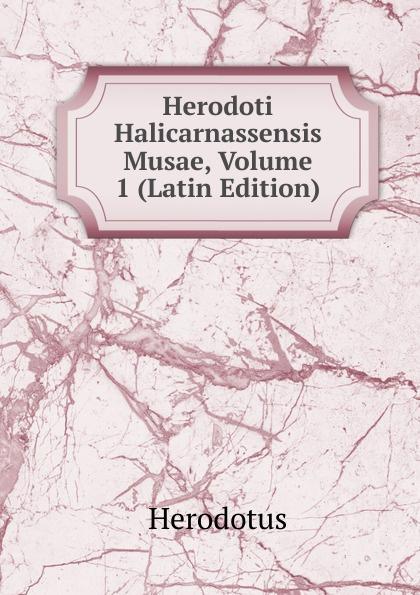купить Herodotus Herodoti Halicarnassensis Musae, Volume 1 (Latin Edition) дешево
