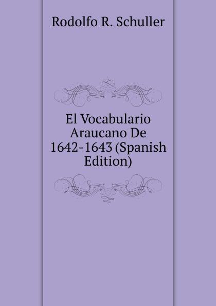 Rodolfo R. Schuller El Vocabulario Araucano De 1642-1643 (Spanish Edition) цена 2017