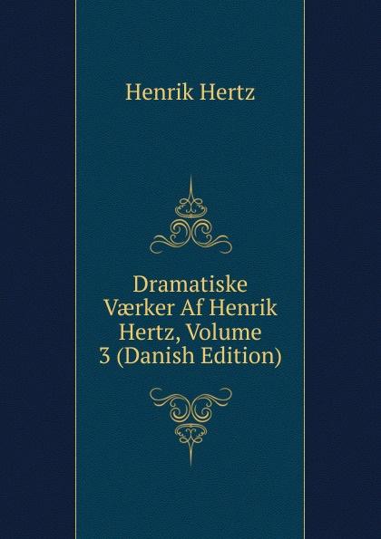 Henrik Hertz Dramatiske Vaerker Af Henrik Hertz, Volume 3 (Danish Edition) цена и фото