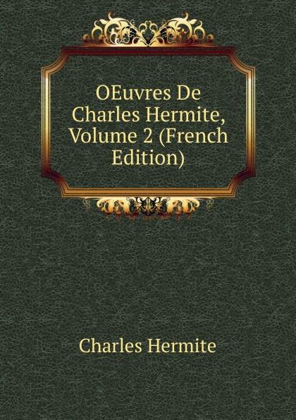 Charles Hermite OEuvres De Charles Hermite, Volume 2 (French Edition) victor de jouy l hermite en italie t 2