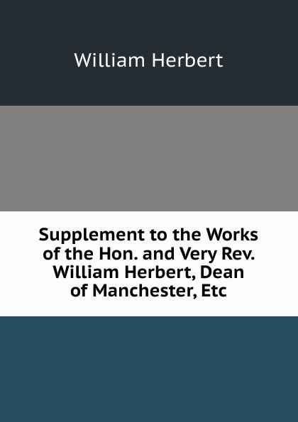 William Herbert Supplement to the Works of Hon. and Very Rev. Herbert, Dean Manchester, Etc