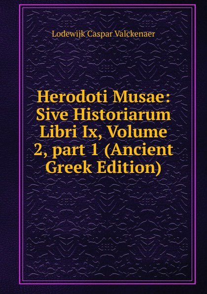 купить Lodewijk Caspar Valckenaer Herodoti Musae: Sive Historiarum Libri Ix, Volume 2,.part 1 (Ancient Greek Edition) дешево