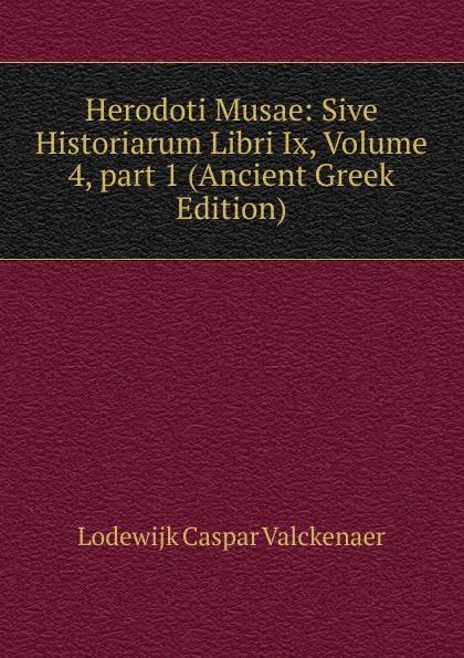 купить Lodewijk Caspar Valckenaer Herodoti Musae: Sive Historiarum Libri Ix, Volume 4,.part 1 (Ancient Greek Edition) дешево