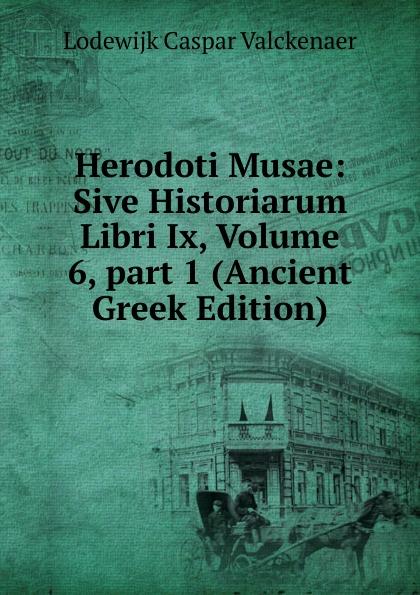 купить Lodewijk Caspar Valckenaer Herodoti Musae: Sive Historiarum Libri Ix, Volume 6,.part 1 (Ancient Greek Edition) дешево