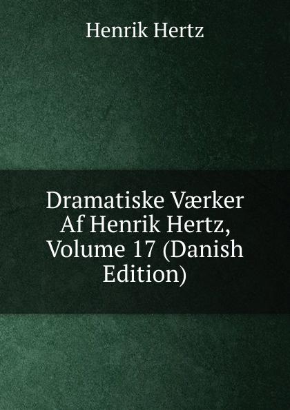 Henrik Hertz Dramatiske Vaerker Af Henrik Hertz, Volume 17 (Danish Edition) цена и фото
