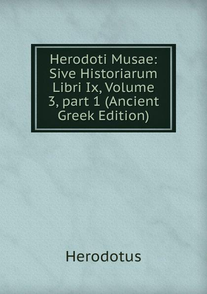 купить Herodotus Herodoti Musae: Sive Historiarum Libri Ix, Volume 3,.part 1 (Ancient Greek Edition) дешево