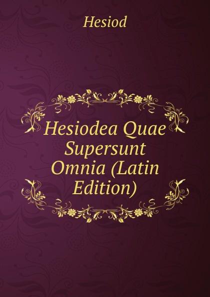 Hesiod Hesiodea Quae Supersunt Omnia (Latin Edition) klotz christian adolph tyrtaei quae supersunt omnia latin edition