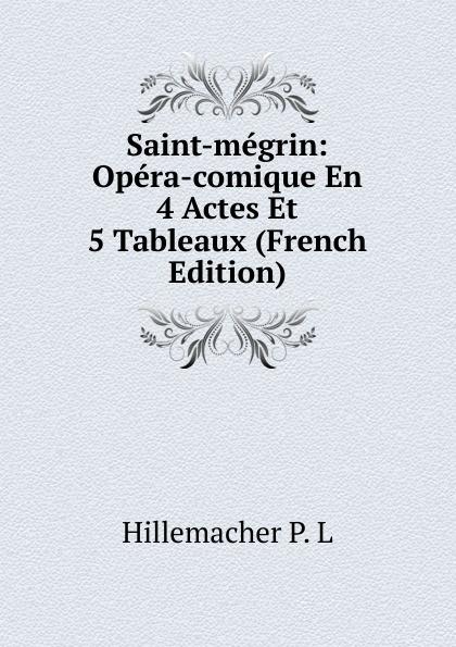 Hillemacher P. L Saint-megrin: Opera-comique En 4 Actes Et 5 Tableaux (French Edition) saint georges henri 1801 1875 martha opera comique en 4 actes et 6 tableaux french edition