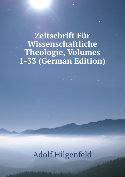 Adolf Hilgenfeld Zeitschrift Fur Wissenschaftliche Theologie, Volumes 1-33 (German Edition) hermas adolf hilgenfeld hermae pastor veterem latiram interpretationem e codicibus