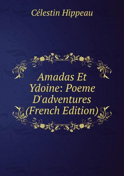Célestin Hippeau Amadas Et Ydoine: Poeme D.adventures (French Edition) hippeau célestin linstruction publique en angleterre french edition