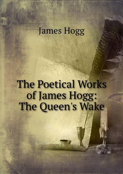 все цены на Hogg James The Poetical Works of James Hogg: The Queen.s Wake онлайн