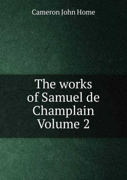 The works of Samuel de Champlain Volume 2
