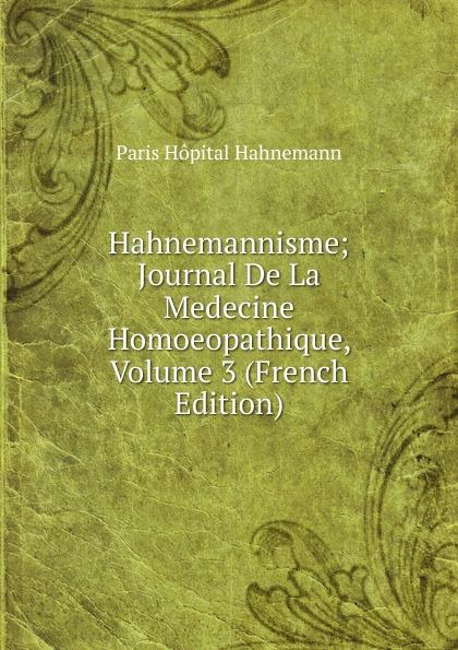 Paris Hôpital Hahnemann Hahnemannisme; Journal De La Medecine Homoeopathique, Volume 3 (French Edition) paris hopital hahnemann l hahnemannisme journal de la medicine homoeopathique 2