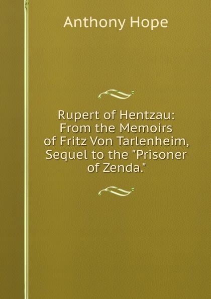 Фото - Hope Anthony Rupert of Hentzau: From the Memoirs of Fritz Von Tarlenheim, Sequel to the Prisoner of Zenda. anthony hope the prisoner of zenda and rupert of hentzau