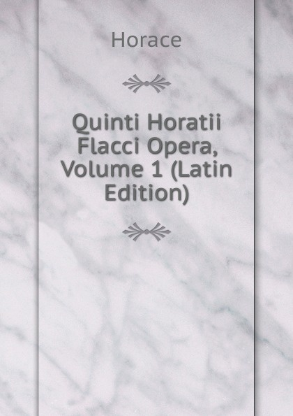 Horace Horace Quinti Horatii Flacci Opera, Volume 1 (Latin Edition) horace horace q horatii flacci opera german edition