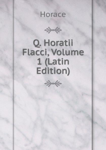 Horace Horace Q. Horatii Flacci, Volume 1 (Latin Edition) horace horace q horatii flacci opera german edition