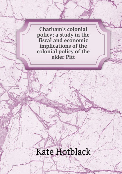 Kate Hotblack Chatham.s colonial policy; a study in the fiscal and economic implications of the colonial policy of the elder Pitt paul opondo fishing policy in colonial kenya lake victoria 1880 1978