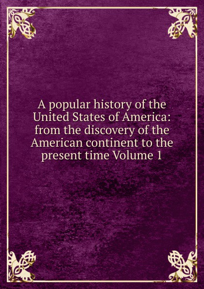цена A popular history of the United States of America: from the discovery of the American continent to the present time Volume 1 в интернет-магазинах