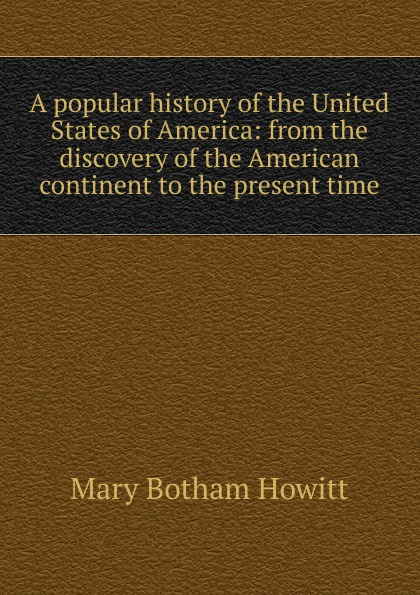 цена Howitt Mary Botham A popular history of the United States of America: from the discovery of the American continent to the present time в интернет-магазинах